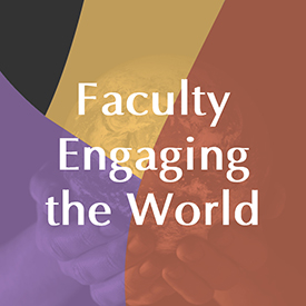 Faculty Engaging the World